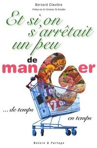 Bernard Clavière - Et si on s'arrêtait un peu de manger... de temps en temps.