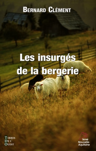 Bernard Clément - Les insurgés de la bergerie.