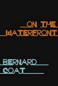 Bernard Coat - ON THE WATERFRONT.