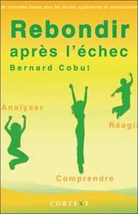 Bernard Cobut - Rebondir après l'échec - De nouvelles bases pour les études supérieures et universitaires.