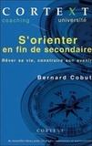 Bernard Cobut - S'orienter en fin de secondaire - Rêver sa vie, construire son avenir.