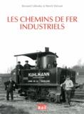 Bernard Collardey et Patrick Etiévant - Les chemins de fer industriels.