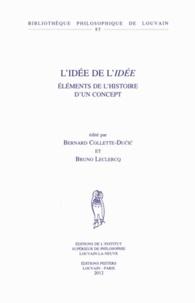 Bernard Collette-Ducic et Bruno Leclercq - L'idée de l'idée - Eléments de l'histoire d'un concept.