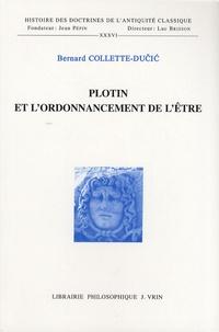 """Bernard Collette-Ducic - Plotin et l'ordonnancement de l'être - Etude sur les fondements et les limites de la """"détermination""""."""