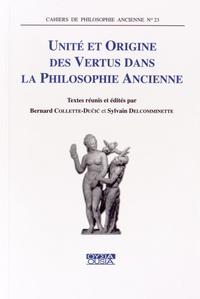 Bernard Collette-Ducic et Sylvain Delcomminette - Unité et origine des vertus dans la philosophie ancienne.