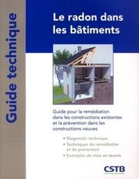 Bernard Collignan - Le radon dans les bâtiments - Guide pour la remédiation dans les constructions existantes et la prévention dans les constructions neuves.