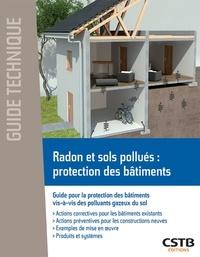 Bernard Collignan - Radon et sols pollués : protection des bâtiments - Guide pour la protection des bâtiments vis-à-vis des polluants gazeux du sol.