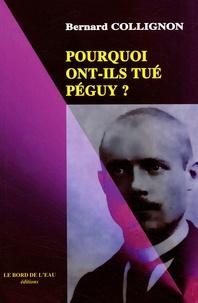 Bernard Collignon - Pourquoi ont-ils tué Péguy ?.