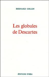 Bernard Collin - Les globules de Descartes.