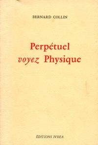 Bernard Collin - Perpétuel voyez physique.