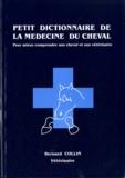 Bernard Collin - Petit dictionnaire de la médecine du cheval - Pour mieux comprendre son cheval et son vétérinaire.