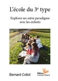 Bernard Collot - L'école du 3e type - Explorer un autre paradigme avec les enfants.