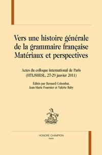 Bernard Colombat et Jean-Marie Fournier - Vers une histoire générale de la grammaire française - Matérieux et perspectives.