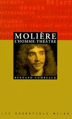 Bernard Combeaud - Molière, l'homme-théâtre.