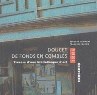 Bernard Comment et François Chapon - Doucet de fonds en combles - Trésors d'une bibliothèque d'art.