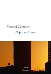 Bernard Comment - Neptune Avenue - Collection Blanche dirigée par Martine Saada.