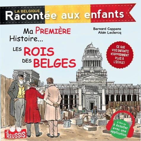 Bernard Coppens et Alain Leclercq - Ma première histoire… Les rois des Belges - Documentaire historique pour enfants.