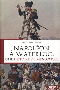 Bernard Coppens - Napoléon à Waterloo, une histoire de mensonges.