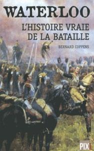 Waterloo, l'histoire vraie de la bataille - Bernard Coppens |