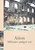 Bernard Cornet - Aiton, militaire malgré soi.