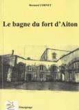 Bernard Cornet - Le bagne militaire du fort d'Aiton - Témoignage.