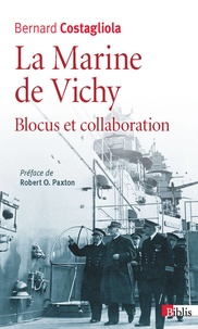 Bernard Costagliola - La Marine de Vichy - Blocus et collaboration (juin 1940 - novembre 1942).