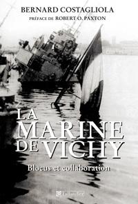 Bernard Costagliola - La Marine de Vichy - Blocus et collaboration, juin 1940-novembre 1942.
