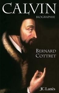 Bernard Cottret - Calvin.
