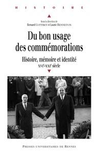 Bernard Cottret et Lauric Henneton - Du bon usage des commémorations - Histoire, mémoire et identité, XVIe-XXIe siècle.