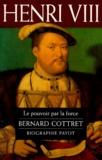Bernard Cottret - Henri VIII - Le pouvoir par la force.