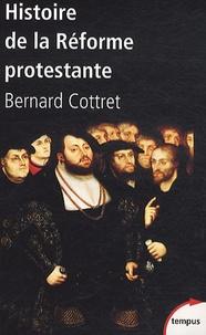 Histoire de la réforme protestante- Luther, Calvin, Wesley XVIe-XVIIIe siècle - Bernard Cottret pdf epub