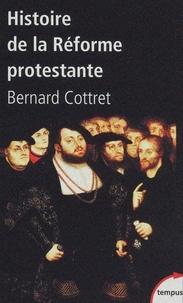 Bernard Cottret - Histoire de la réforme protestante - Luther, Calvin, Wesley XVIe-XVIIIe siècle.