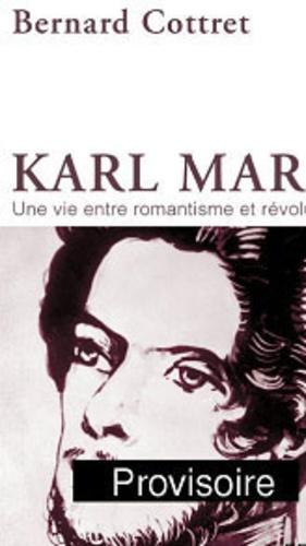 Bernard Cottret - Karl Marx - Une vie entre romantisme et révolution.