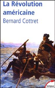 Bernard Cottret - La Révolution américaine - La quête du bonheur 1763-1787.