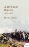 Bernard Cottret - La révolution anglaise - Une rébellion britannique 1603-1660.