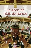 Bernard Cottret - Le siècle de l'édit de Nantes - Catholiques et protestants à l'âge classique.