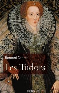 Bernard Cottret - Les Tudors - La démesure et la gloire, 1485-1603.