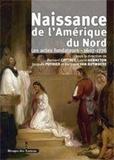 Bernard Cottret et Lauric Henneton - Naissance de l'Amérique du Nord - Les actes fondateurs 1607-1776.