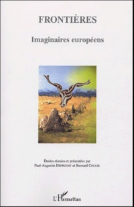 Bernard Coulie et Paul-Augustin Deproost - Les frontières pour ouvrir l'Europe.
