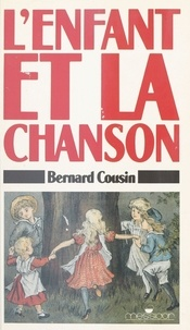 Bernard Cousin - L'Enfant et la chanson - Une histoire de la chanson d'enfant.
