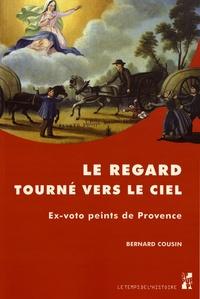 Bernard Cousin - Le regard tourné vers le ciel - Ex-voto peints de Provence.