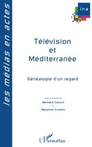 Bernard Cousin et Maryline Crivello - Télévision et Méditerranée - Généalogies d'un regard.