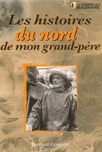 Bernard Coussée - Les histoires du nord de mon grand-père.