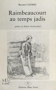 Bernard Coussée et Michel Blondel - Raimbeaucourt au temps jadis - Des origines à mai 1940.