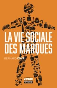Bernard Cova - La vie sociale des marques.
