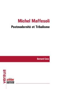 Bernard Cova - Michel Maffesoli : Postmodernité et Tribalisme.