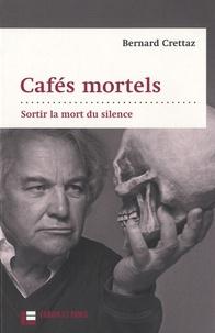 Bernard Crettaz - Cafés mortels - Sortir la mort du silence.