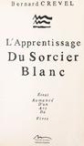 Bernard Crevel - L'apprentissage du sorcier blanc : essai romancé d'un art de vivre.