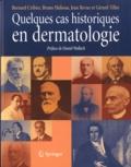 Bernard Cribier et Bruno Halioua - Quelques cas historiques en dermatologie.