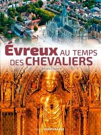 Bernard Crochet - Evreux au temps des chevaliers.
